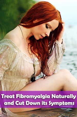 Treat Fibromyalgia Naturally and Cut Down its Symptoms