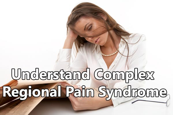 Understand Complex Regional Pain Syndrome