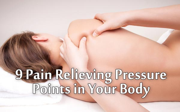9 Pain Relieving Pressure Points in Your Body