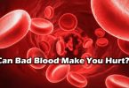 Can Bad Blood Make You Hurt