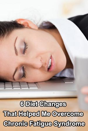 6 Diet Changes That Helped Me Overcome Chronic Fatigue Syndrome