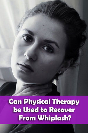 How to Use Physical Therapy to Recover From Whiplash