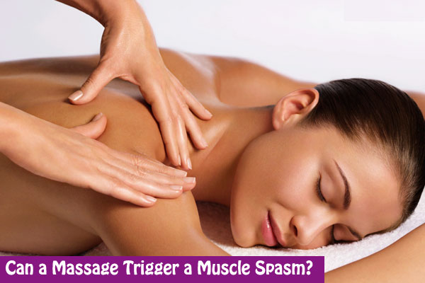 Can a Massage Trigger a Muscle Spasm
