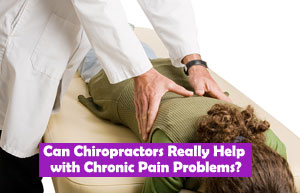 Can Chiropractors Really Help with Chronic Pain Problems