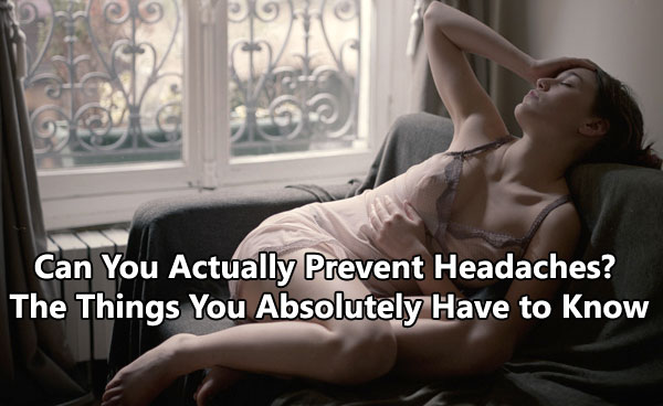 Can You Actually Prevent Headaches? The Things You Absolutely Have to Know